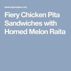 Fiery Chicken Pita Sandwiches with Horned Melon Raita