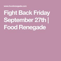 Fight Back Friday September 27th | Food Renegade