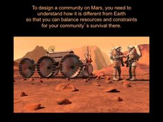 To design a community on Mars, you need to understand how it is different from Earth so that you can balance resources and constraints for y...