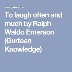 To laugh often and much by Ralph Waldo Emerson (Gurteen Knowledge)