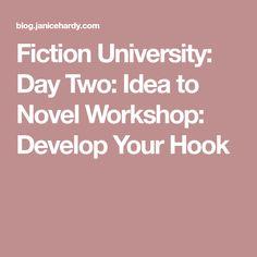 Fiction University: Day Two: Idea to Novel Workshop: Develop Your Hook