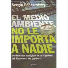Federovisky Sergio, EL MEDIO AMBIENTE NO LE IMPORTA A NADIE