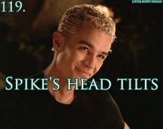 BTVS I love that James decided to play a vampire like a sort of animal, it made Spike such a joy to watch.