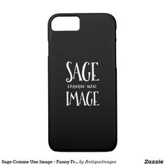 Sage Comme Une Image - Funny French Expression iPhone 7 Case