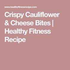 Crispy Cauliflower & Cheese Bites   Healthy Fitness Recipe