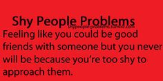 Shy People Problems....these are making me laugh because they are so true!