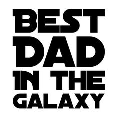 'Best dad in the galaxy ' by WordFandom Fathers Day Art, Fathers Day Images, Fathers Day Quotes, Fathers Day Crafts, Happy Fathers Day, Dad Images, Cute Shirt Designs, Cricut, Kids Suits