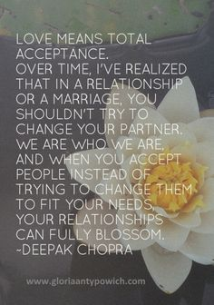Love means total acceptance. Family Quotes, Love Quotes, Deepak Chopra, Meaning Of Love, Acceptance, You Changed, Marriage, Romance, Relationship