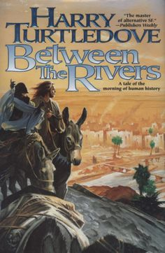 Harry Turtledove, Between The Rivers #AltHistory