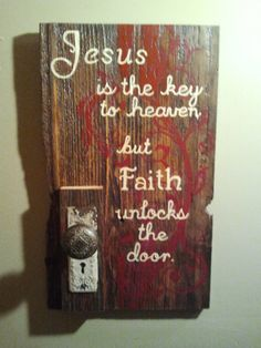 Jesus is the key to Heaven Wall Hanging / by PropheticArtistry, $70.00 Accented with an Antique Brass Knob/back plate. All hand painted on 100 year old Minnesota Barn Wood.