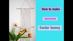 How to make macrame Easter bunny / Easter rabbit wall hanging - DIY tuto...