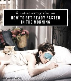 5 Not-So-Crazy Tips That Will Help You Get Ready Faster In the Morning! - actually very useful