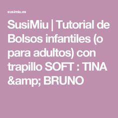 SusiMiu     Tutorial de Bolsos infantiles  (o para adultos) con trapillo SOFT : TINA & BRUNO