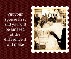 Put your spouse first and you will be amazed at the difference it will make