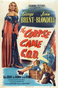 The Corpse Came C.O.D. (1947)Stars: George Brent, Joan Blondell, Adele Jergens, Grant Mitchell, Una O'Connor ~ Director: Henry Levin