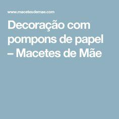 Decoração com pompons de papel – Macetes de Mãe