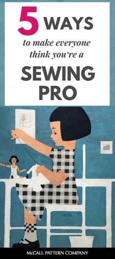 Five ways to make everyone think you're a sewing pro. You won't look like a beginning sewer if you follow these rules. On the McCall Pattern Company blog.