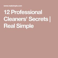 12 Professional Cleaners' Secrets | Real Simple