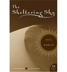 The Sheltering Sky By Paul Bowles - one on my list to read - a story in which American's incomprehension of alien cultures leads to the ultimat destruction of those cultures. 3 American travelers adrift after expires the limits of humanity Used Books, Great Books, Books To Read, My Books, Date, Modern Library, Literary Fiction, Fiction Books, Reading Challenge