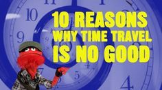 10 Reasons Why Time Travel is No Good Does mention Doctor Who! Don't listen to this video! TIME TRAVEL IN THE TARDIS!!!!!!!!!!!!!!!!!!!!!!!!!