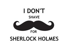 I don't shave for Sherlock Holmes by cjnwriter