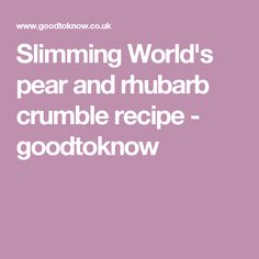 Slimming World's pear and rhubarb crumble recipe - goodtoknow