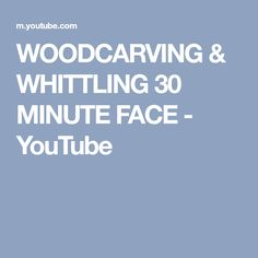 WOODCARVING & WHITTLING 30 MINUTE FACE - YouTube