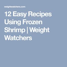 12 Easy Recipes Using Frozen Shrimp | Weight Watchers