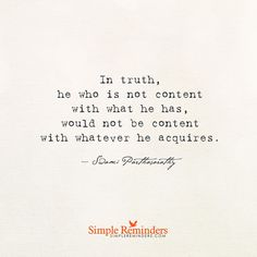 He who is not content In truth, he who is not content with what he has would not be content with whatever he acquires. — Swami Parthasarathy and article by Ella Hicks: Teacher, Coach, Mentor to Help People Transitioning From Survivor to Thriver. The Rebellious Act of Loving Yourself. It's so true isn't it? In our world today we are constantly being dumbed down and the reason...