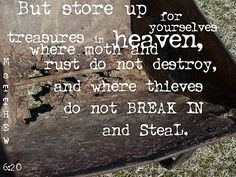 store up for yourselves treasures in heaven where moth and rust do not destroy