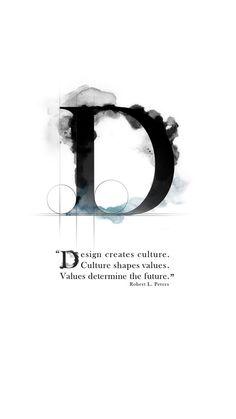 #Design creates culture. #Culture shape values. #Values determine the future. -- Robert L. Peters
