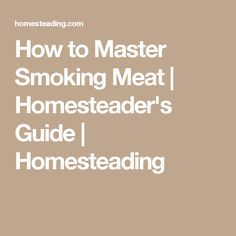 How to Master Smoking Meat | Homesteader's Guide | Homesteading