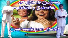 27° día de Campaña Espiritual y Celestial, Cómo vestir para Dios?