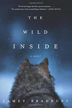 The Wild Inside: A Novel by Jamey Bradbury