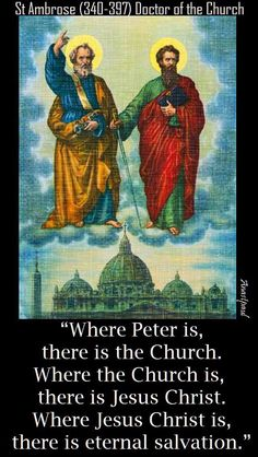 "Quote/s of the Day – 29 June ""Where Peter is, there is the Church. Where the Church is, there is Jesus Christ. Where Jesus Christ is, there is eternal salvation."" St Ambrose One of the original four Doctors of the Church Church Quotes, Catholic Quotes, Catholic Art, Catholic Saints, Religious Quotes, Roman Catholic, Profession Of Faith, St Ambrose, La Salette"