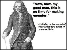 Haha! Good Old Voltaire, ever the man to be accepting of everyone!