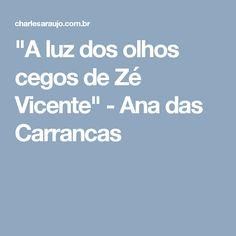 """""""A luz dos olhos cegos de Zé Vicente"""" - Ana das Carrancas"""