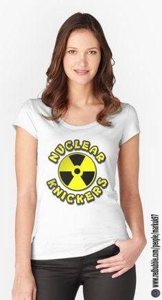 Nuclear Knickers Funny Women's Fitted Scoop T-Shirts http://www.redbubble.com/people/markuk97/works/25060853-nuclear-knickers?asc=t&p=womens-fitted-scoop via @redbubble