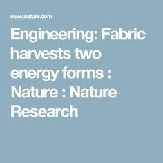 Engineering: Fabric harvests two energy forms :  Nature :  Nature Research