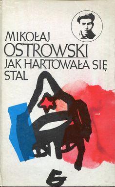 """""""Jak hartowała się stal"""" (Как закалялась сталь) Mikołaj Ostrowski Translated by Wacław Rogiewicz Cover by Janusz Wysocki Book series Klasyka Młodych Published by Wydawnictwo Iskry 1977"""