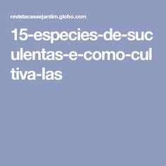 15-especies-de-suculentas-e-como-cultiva-las Landscaping, Nursery Trees, Vegetable Garden, Growing Up, Flowers, Ceiling