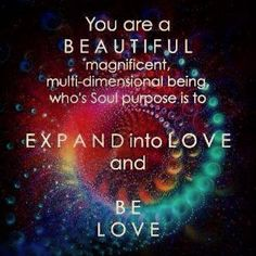 You are beautiful, magnificent, multi-dimensional being - who's soul purpose is to expand into love and be love ♥ Spiritual Awakening, Spiritual Quotes, Spiritual Drawings, Spiritual Images, Awakening Quotes, Spiritual Meditation, Guided Meditation, Positive Affirmations, Positive Quotes
