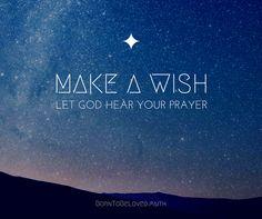 MAKE A WISH. Let God hear your prayer. #BornToBeLoved #faith #goodnight #sweetdreams #makeawish #pray #tell #dreamsdocometrue
