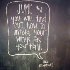 JUMP and you will find out how to unfold your wings as you fall. - Ray Bradbury #inspiration #quote