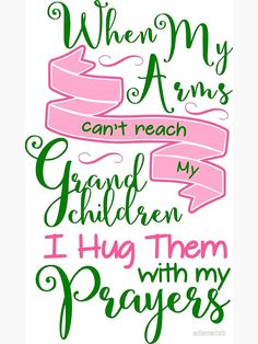 Grandma Quotes Discover Hug My Grandchildren With Prayers Greeting Card by adametzb When my arms cant reach my grandchildren I hug them with my prayers Millions of unique designs by independent artists. Find your thing. Grandkids Quotes, Quotes About Grandchildren, Quotes On Grandparents, Grandkids Sign, Nana Quotes, Family Quotes, Frases Nana, Grandmother Quotes, Quotes About Grandma