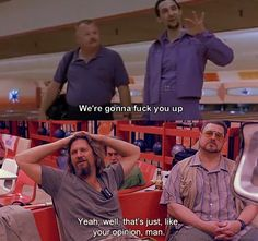 The Big Lebowski....my eternal love.