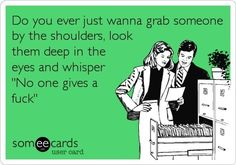 """'Do you ever just wanna grab someone by the shoulders, look them deep in the eyes and whisper, """"No one gives a fuck""""?'"""