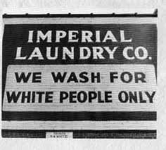 Jim Crow laws.    We're come along way and have even further to go.