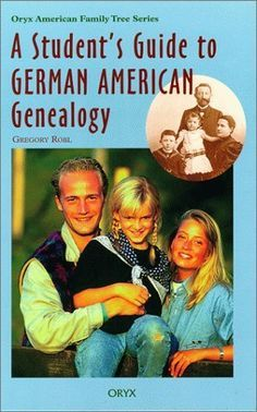 A Student's Guide to German American Genealogy (Oryx American Family Tree Series) by Gregory Robl, http://www.amazon.com/dp/0897749839/ref=cm_sw_r_pi_dp_-rHaqb0CG091F