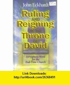 Ruling  Reigning on the Throne of David, A Prophetic Word for the End-Time Church (9781883927165) John Eckhardt , ISBN-10: 1883927161  , ISBN-13: 978-1883927165 ,  , tutorials , pdf , ebook , torrent , downloads , rapidshare , filesonic , hotfile , megaupload , fileserve